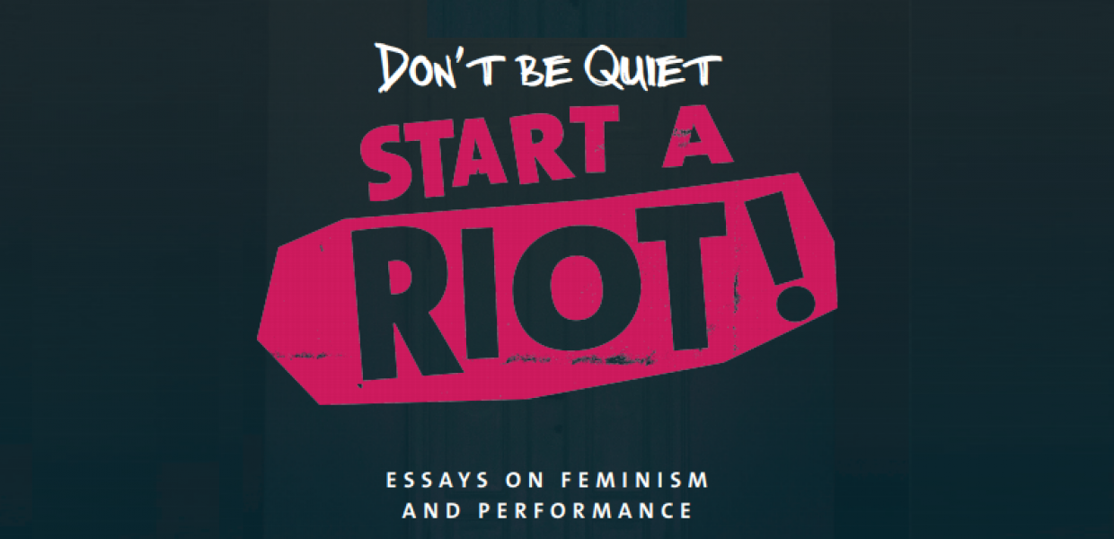 Don't Be Quiet, Start a Riot! Essays on Feminism and Performance, Rosenberg, Tiina, 2016, OAPEN Foundation, CC BY