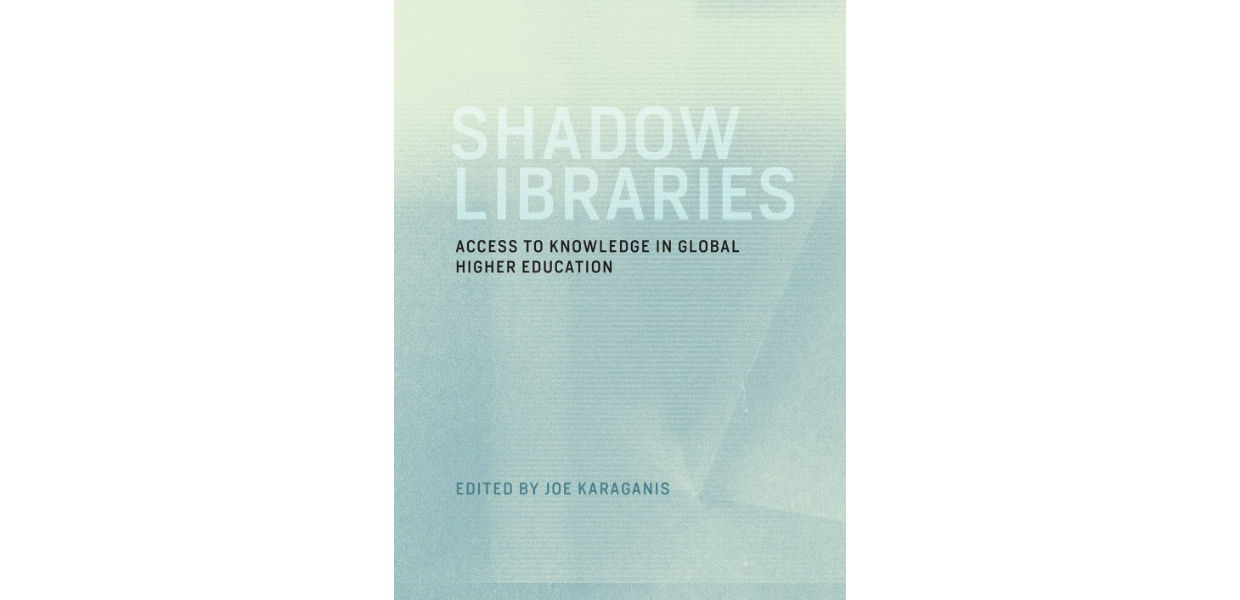 Shadow Libraries Access to Knowledge in Global Higher Education, edited by Joe Karaganis, MIT Press, CC BY-SA